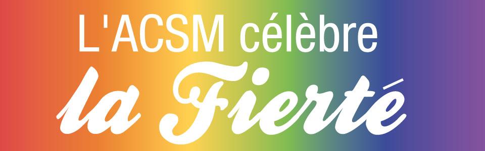 L'ACSM célèbre la Fierté