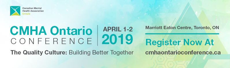 CMHAOntario 2019 conference,The Quality Culture: Building Better Together– April 1-2, 2019