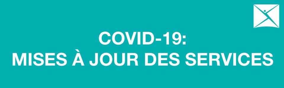 COVID-19: Mises à jour des services