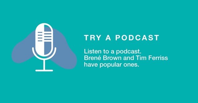 Try a podcast