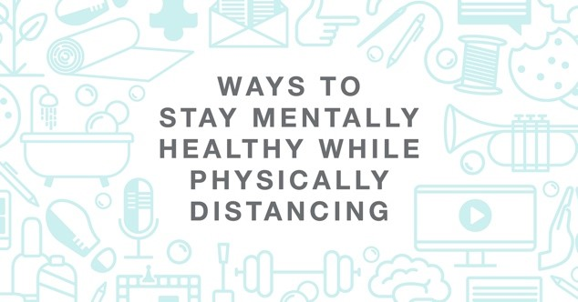 Ways to stay mentally healthy while physically distancing