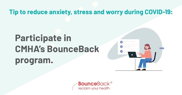 If you're noticing that your symptoms of anxiety are causing you significant distress or are interfering with your ability to function normally, consider participating in CMHA's #BounceBackON program.