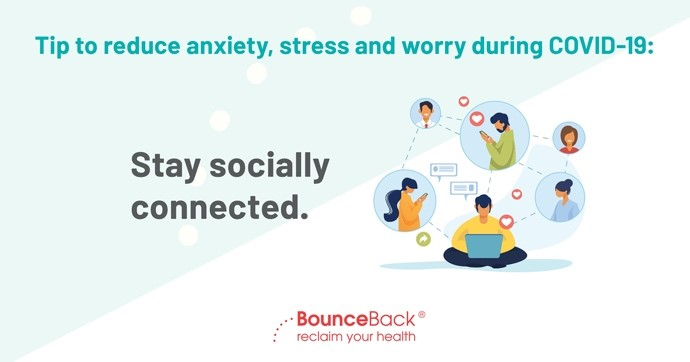 Stay socially connected. While you can't be together physically, connect with friends and family by phone, text and video applications like FaceTime, Skype or Zoom.