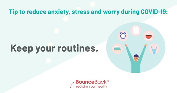 Keep your routines. Routines can help reduce mental fatigue. Getting up at your usual time, showering and getting dressed as you normally would for work can be helpful.